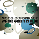 Where Green Is Blue/Moog Conspiracy