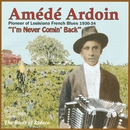 I'm Never Comin' Back/Amede  Ardoin