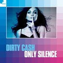 Only Silence/Dirty Cash