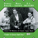 Under A Green Oak Tree/Marc Savoy, Dewey Balfa, D.L. Menard