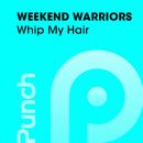 Whip My Hair/Weekend Warriors
