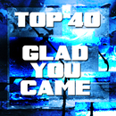 Glad You Came/Top 40