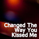 Changed The Way You Kiss Me/Changed The Way You Kiss Me