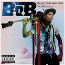 Play The Guitar (feat. André 3000)/B.o.B