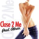 Close 2 Me/Paul Attrax