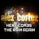 Here Comes the Rain Again/Alex Cortez