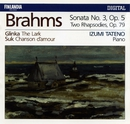 Brahms : Piano Sonata No.3 Op.5, Two Rhapsodies Op.79 - Glinka : The Lark - Suk : Chanson d'amour/Izumi Tateno