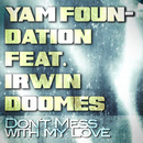 Don't Mess With My Love (feat. Irwin Doomes)/Yam Foundation