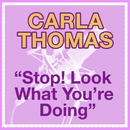 Stop Look What You Are Doing/Carla Thomas