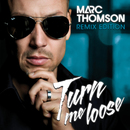 Turn me loose (Remix Edition)/Marc Thomson