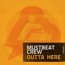 Outta Here EP/Mustbeat Crew