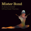 Mister Bond - A Jazzy Cocktail Of Ice Cold Themes/Mister Bond
