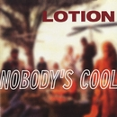 Nobody's Cool/Lotion