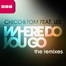 Where Do You Go (feat. Lee) (The Remixes)/Chico & Tom