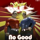 No Good/Super Beez