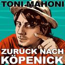 Zurück nach Köpenick/Toni Mahoni