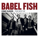 Come Closer - The Best Of/Babel Fish