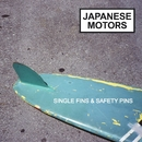 Single Fins & Safety Pins/Japanese Motors