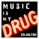 Music Is My Drug/Edlington