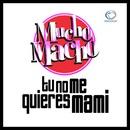 Tu No Me Quieres Mami/Mucho Macho