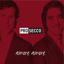 Amore amore/Pro Secco