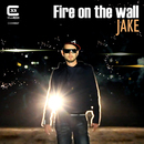 Fire On the Wall/Jake