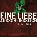 Eine Liebe Ausschliesslich/Tom Liwa