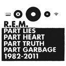 Part Lies Part Heart Part Truth Part Garbage 1982-2011 (Deluxe Version)/R.E.M.