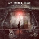 To Create A Cure/My Ticket Home