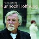Nur noch Hoffnung/Hans Nehring