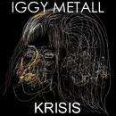 Krisis/Iggy Metall