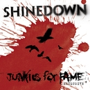 Junkies For Fame/Shinedown