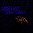 Dispel Dances/Anstam