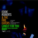 Lonely For You Baby/Eddie Roberts & The Fire Eaters