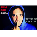 Out Of My Way F...er/Chili Con Coma