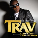 Ride The Wave (feat. Lloyd Banks and Juelz Santana)/Trav