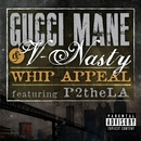 Whip Appeal (feat. P2theLA)/Gucci Mane & V-Nasty