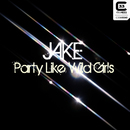 Party Like Wild Girls/Jake
