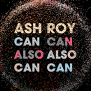 Can Also Can/Ash Roy