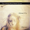 Honey's Dead/The Jesus & Mary Chain