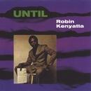 Until/Robin Kenyatta