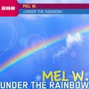 Under The Rainbow/Mel W.
