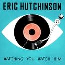 Watching You Watch Him/Eric Hutchinson