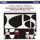 Usko Meriläinen : Mouvements circulaires en douceur, String Quartets 1 & 2/Quatuor de Flutes Arcadie and The Medici String Quartet