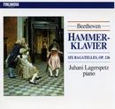 Beethoven : Hammerklavier, Bagatelles Op.126/Juhani Lagerspetz