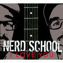 I Love You/Nerd School