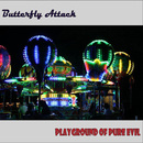 Playground of Pure Evil/Butterfly Attack