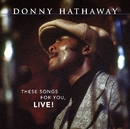 These Songs For You, Live!/Donny Hathaway