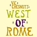 West of Rome/Vic Chesnutt