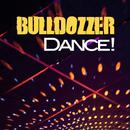 Dance!/Bulldozzer